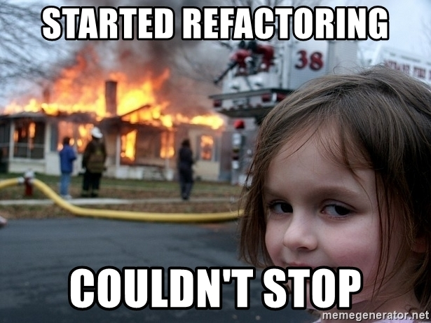 Feedback%20%E2%86%92%20Turning%2030%2051665169e00f43698a537f60822a5f42/started-refactoring-couldnt-stop.jpg