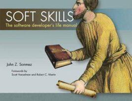 Soft Skills : The Software developer life's manual